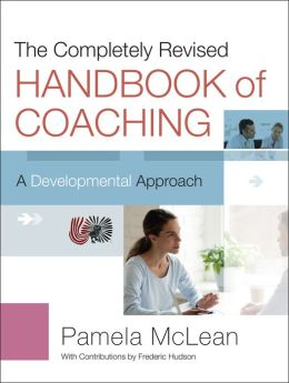 The Completely Revised Handbook of Coaching: A Developmental Approach Pamela McLean