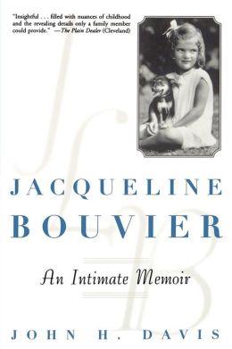 Jacqueline Bouvier: An Intimate Memoir John H. Davis