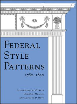 Federal Style Patterns 1780-1820 with CD-Rom MaryBeth Mudrick and Lawrence D. Smith