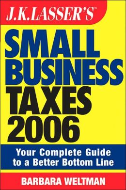 JK Lasser's Small Business Taxes: Your Complete Guide to a Better Bottom Line, 2005 Edition Barbara Weltman