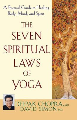 The Seven Spiritual Laws of Yoga: A Practical Guide to Healing Body, Mind, and Spirit David Simon, Deepak Chopra