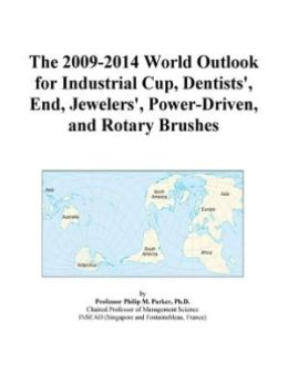 The 2009-2014 World Outlook for Industrial Cup, Dentists', End, Jewelers', Power-Driven, and Rotary Brushes Icon Group
