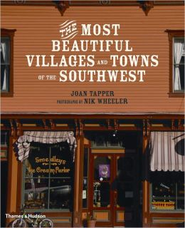The Most Beautiful Villages and Towns of the Southwest (The Most Beautiful Villages) Joan Tapper and Nik Wheeler
