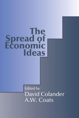 The Spread of Economic Ideas David C. Colander and Alfred William Coats