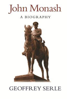 John Monash: A Biography Geoffrey Serle and John Rickard