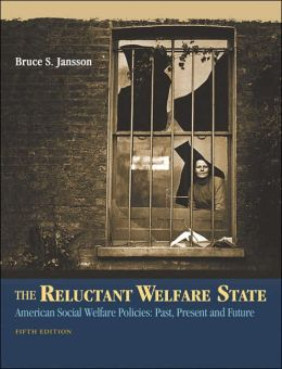 The Reluctant Welfare State: American Social Welfare Policies--Past, Present, and Future (with InfoTrac®) Bruce S. Jansson