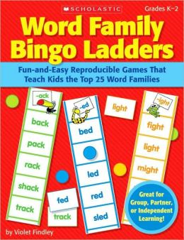 Word Family Bingo Ladders: Fun-and-Easy Reproducible Games That Teach Kids the Top 25 Word Families Violet Findley