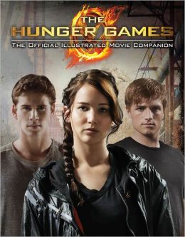 The Hunger Games: Official Illustrated Movie Companion Kate Egan