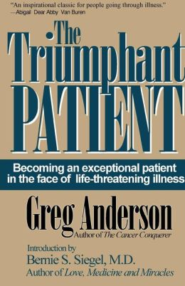 The Triumphant Patient: Become an Exceptional Patient in the Face of Life-Threatening Illness Greg Anderson