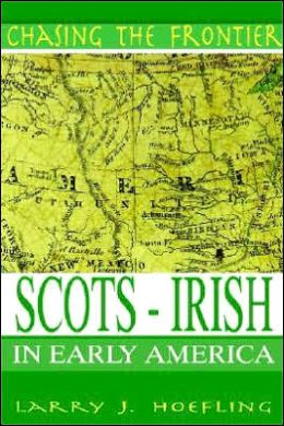 Chasing The Frontier: Scots-Irish in Early America Larry J. Hoefling
