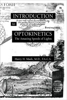 INTRODUCTION to OPTOKINETICS: The Amazing Speeds of Lights Harry Mark