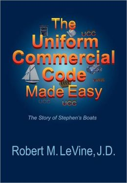The Uniform Commercial Code Made Easy Robert M LeVine