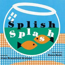 Splish Splash Joan Bransfield Graham and Steven M. Scott