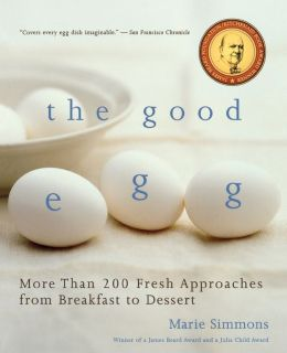 The Good Egg: More than 200 Fresh Approaches from Breakfast to Dessert Marie Simmons