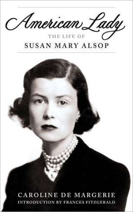 American Lady: The Life of Susan Mary Alsop Caroline de Margerie and Frances FitzGerald