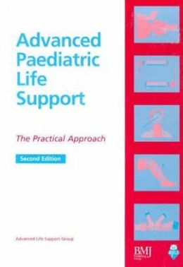 Advanced Paediatric Life Support: The Practical Approach Advanced Life Support Group