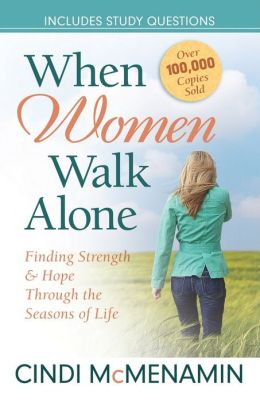 When Women Walk Alone: Finding Strength and Hope Through the Seasons of Life Cindi McMenamin