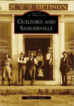Guilford and Sangerville (Images of America: Maine) Sieferd C. Schultz