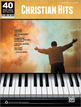 40 Sheet Music Bestsellers -- Christian Hits: Piano/Vocal/Guitar Alfred Publishing Staff