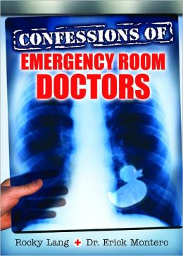 Confessions Of Emergency Room Doctors By Rocky Lang