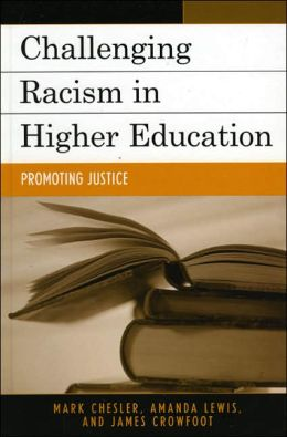 Challenging Racism in Higher Education: Promoting Justice Mark Chesler, Amanda E. Lewis and James E. Crowfoot