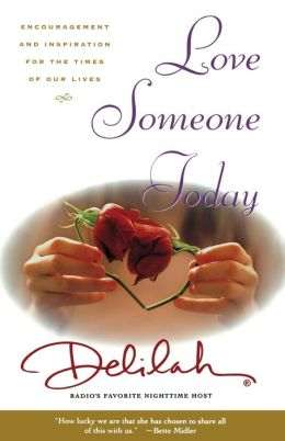 Love Someone Today: Encouragement and Inspiration for the Times of Our Lives Delilah