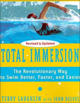 Total Immersion: The Revolutionary Way To Swim Better, Faster, and Easier John Delves