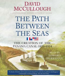 The Path Between the Seas: The Creation of the Panama Canal, 1870-1914 David McCullough and Edward Hermann