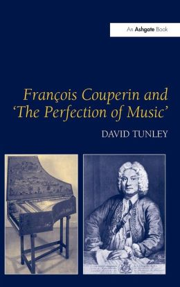 Francois Couperin and 'The Perfection of Music' David Tunley