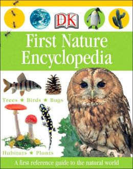 First Nature Encyclopedia (DK First Reference) DK Publishing