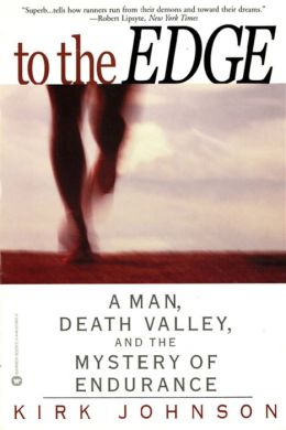 To the Edge : A Man, Death Valley, and the Mystery of Endurance Kirk Johnson