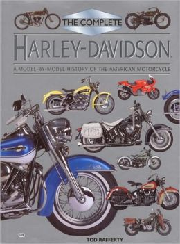 The Complete Harley-Davidson: A Model-By-Model History Tod Rafferty