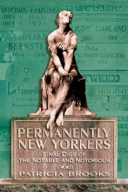 Permanently New Yorkers: Final Digs of the Notable and Notorious Patricia Brooks