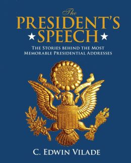 The President's Speech: The Stories behind the Most Memorable Presidential Addresses C. Edwin Vilade
