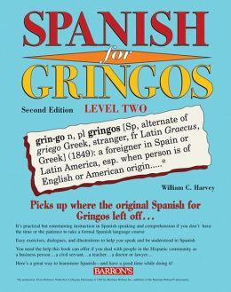 Spanish for Gringos, Level 2 with Audio CDs William C. Harvey