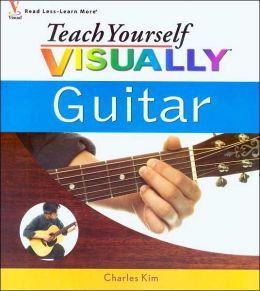 Teaching Yourself Guitar : teach yourself visually guitar by charles kim 9780764596421 paperback barnes noble ~ Vivirlamusica.com Haus und Dekorationen