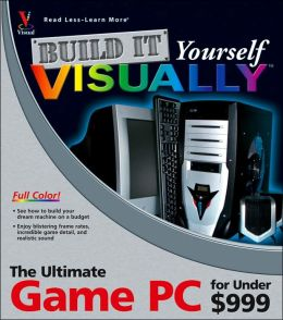 Build it Yourself VISUALLY: The Ultimate Media Center PC for Under 999