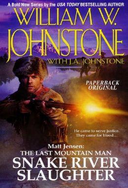 Snake River Slaughter (Matt Jensen: The Last Mountain Man, Book 5) William W. Johnstone and J.A. Johnstone