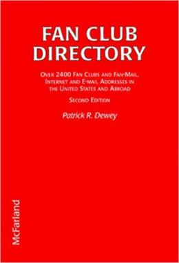 Fan Club Directory: 2000 Fan Clubs and Fan Mail Addresses in the United States and Abroad (3rd Edition) Patrick R. Dewey