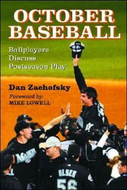 October Baseball: Ballplayers Discuss Postseason Play Dan Zachofsky and Mike Lowell