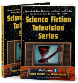 Science Fiction Television Series: Episode Guides, Histories, And Casts And Credits for 62 Prime-time Shows, 1959 Through 1989. Two Volume Set Mark Phillips and Frank Garcia