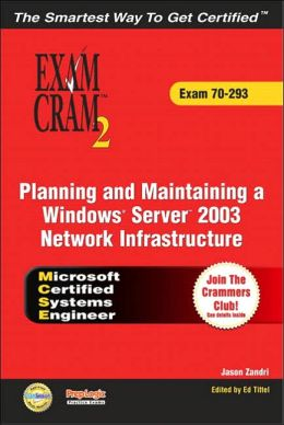 MCSE Planning and Maintaining a Windows Server 2003 Network Infrastructure Exam Cram 2 (Exam Cram 70-293) Jason Zandri and Ed Tittel