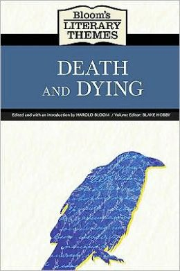 Death and Dying (Bloom's Literary Themes) Harold Bloom and Blake Hobby
