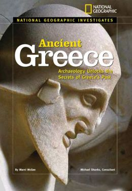 National Geographic Investigates: Ancient Greece: Archaeology Unlocks the Secrets of Ancient Greece Marni McGee
