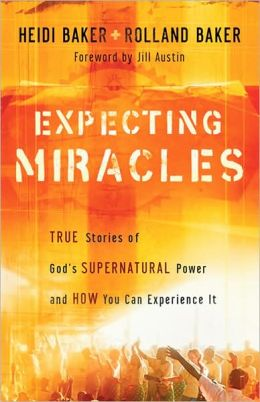 Expecting Miracles: True Stories of God's Supernatural Power and How You Can Experience It Heidi Baker, Rolland Baker and Jill Austin