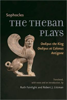 The Theban Plays: Oedipus the King, Oedipus at Colonus ...