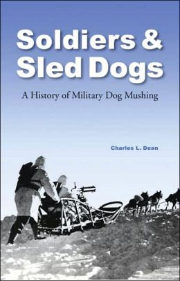 Soldiers and Sled Dogs: A History of Military Dog Mushing Charles L. Dean