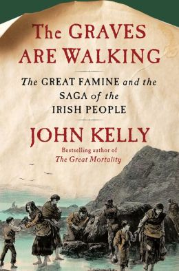 The Graves Are Walking: The Great Famine and the Saga of the Irish People John Kelly