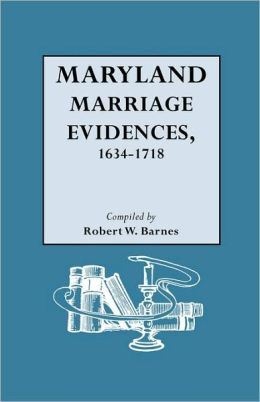 Maryland Marriage Evidences, 1634-1718 Robert W. Barnes