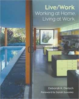 Live/Work: Working at Home, Living at Work Deborah K. Dietsch and Sarah Susanka